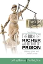 Rich Get Richer and the Poor Get Prison, The (Subscription) - Ideology, Class, and Criminal Justice ebook by Jeffrey Reiman, Paul Leighton
