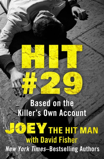 Hit #29 - Based on the Killer's Own Account ebook by Joey the Hit Man,David Fisher