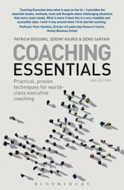 Coaching Essentials - Practical, proven techniques for world-class executive coaching ebook by Patricia Bossons,Jeremy Kourdi,Denis Sartain