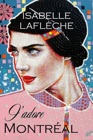 J'adore Montreal ebook by Isabelle Laflèche