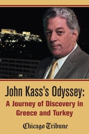 John Kass's Odyssey - A Journey of Discovery in Greece and Turkey ebook by John Kass