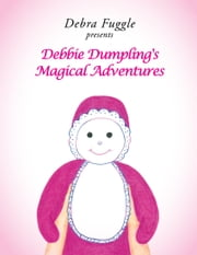 Debbie Dumplings Magical Adventures ebook by Debra Fuggle