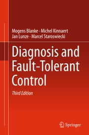 Diagnosis and Fault-Tolerant Control ebook by Mogens Blanke,Michel Kinnaert,Jan Lunze,Marcel Staroswiecki