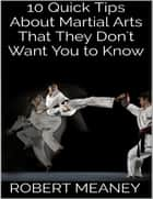 10 Quick Tips About Martial Arts That They Don't Want You to Know ebook by Robert Meaney