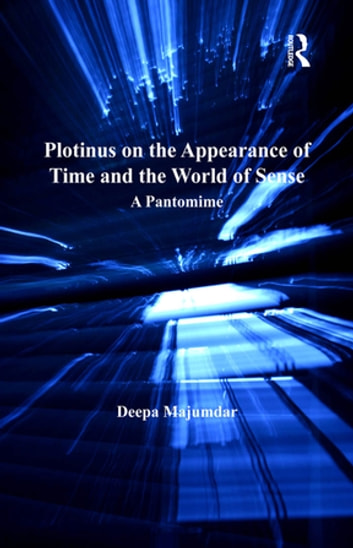 Plotinus on the Appearance of Time and the World of Sense - A Pantomime ebook by Deepa Majumdar