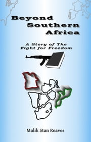 Beyond Southern Africa, A Story of the Fight for Freedom ebook by Malik Stan Reaves