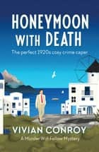 Honeymoon with Death - The perfect 1920s cosy crime caper ebook by Vivian Conroy