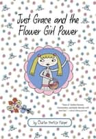 Just Grace and the Flower Girl Power ebook by Charise Mericle Harper