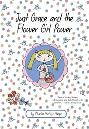 Just Grace and the Flower Girl Power ebook by Charise Mericle Harper,Charise Mericle Harper