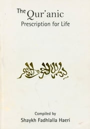 The Qur'anic Prescription for Life ebook by Shaykh Fadhlalla Haeri