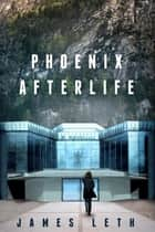 Phoenix Afterlife ebook by James Leth