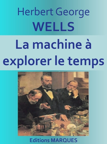 La machine à explorer le temps - Texte intégral ebook by Herbert George WELLS