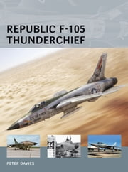 Republic F-105 Thunderchief ebook by Peter E. Davies,Adam Tooby,Mr Henry Morshead