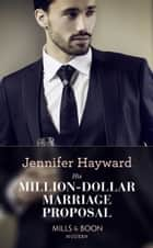 His Million-Dollar Marriage Proposal (Mills & Boon Modern) (The Powerful Di Fiore Tycoons, Book 2) ebook by Jennifer Hayward