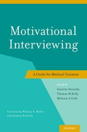 Motivational Interviewing - A Guide for Medical Trainees ebook by Antoine Douaihy,Thomas M Kelly,Melanie A Gold