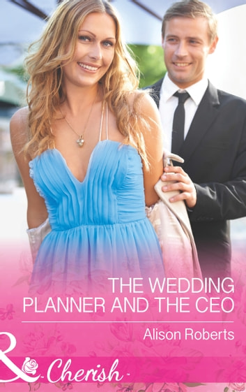 The Wedding Planner and the CEO (Mills & Boon Cherish) ebook by Alison Roberts