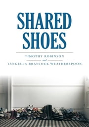 SHARED SHOES ebook by TIMOTHY ROBINSON;TANGELLA WEATHERSPOON