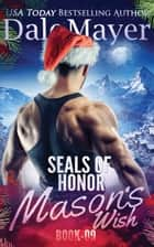 SEALs of Honor: Mason's Wish ebook by Dale Mayer