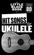 The Little Black Songbook: Hit Songs For Ukulele ebook by Wise Publications