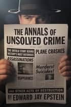 The Annals of Unsolved Crime ebook by Edward Jay Epstein