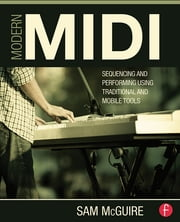 Modern MIDI - Sequencing and Performing Using Traditional and Mobile Tools ebook by Sam McGuire