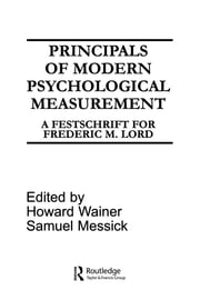 Principals of Modern Psychological Measurement - A Festschrift for Frederic M. Lord ebook by H. Wainer,S. Messick