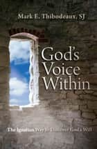 God's Voice Within - The Ignatian Way to Discover God's Will ebook by Mark Thibodeaux, SJ