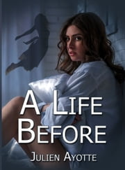 A Life Before ebook by Julien Ayotte