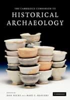 The Cambridge Companion to Historical Archaeology ebook by Dan Hicks,Mary C. Beaudry