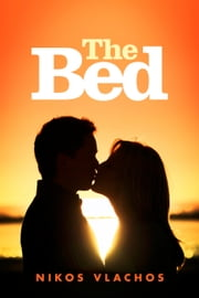 The Bed - When all else fails laugh. When laughter fails... love. ebook by Nikos Vlachos