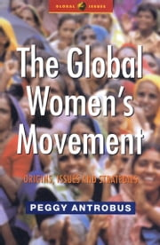 The Global Women's Movement - Origins, Issues and Strategies ebook by Peggy Antrobus