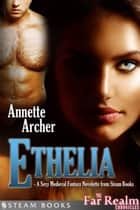 Ethelia - A Sexy Medieval Fantasy Novelette from Steam Books ebook by Annette Archer, Steam Books