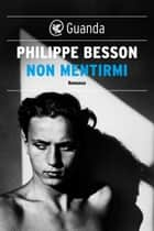 Non mentirmi ebook by Philippe Besson