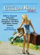 The Crooked Road, Volume 3 - Ellery Queen Presents Stories of Grifters, Gangsters, Hit Men, and Other Career Crooks ebooks by Janet Hutchings – Editor, Liza Cody, Mike Baron