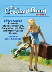 The Crooked Road, Volume 3 - Ellery Queen Presents Stories of Grifters, Gangsters, Hit Men, and Other Career Crooks ebook by Janet Hutchings – Editor, Liza Cody, Mike Baron