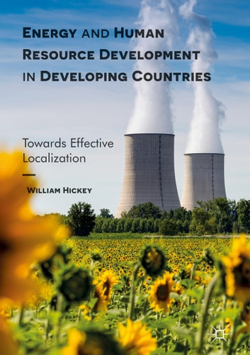 Energy and Human Resource Development in Developing Countries - Towards Effective Localization ebook by William Hickey