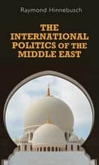 The international politics of the Middle East - Second edition ebook by Raymond Hinnebusch
