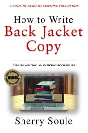 How to Write Back Jacket Copy: A Fantastic Guide to Marketing Fiction - Fiction Writing Tools, #7 ebook by Sherry Soule