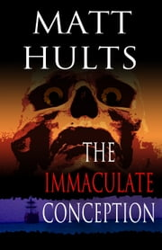 The Immaculate Conception ebook by Matt Hults