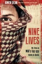Nine Lives - My Time As MI6's Top Spy Inside al-Qaeda ebook by Aimen Dean, Paul Cruickshank, Tim Lister