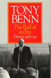 The End Of An Era - Diaries 1980-1990 ebook by Tony Benn