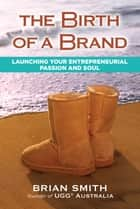 The Birth of a Brand ebook by Brian Smith
