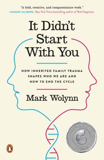 It Didn't Start with You - How Inherited Family Trauma Shapes Who We Are and How to End the Cycle ebook by Mark Wolynn