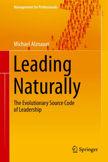 Leading Naturally - The Evolutionary Source Code of Leadership ebook by Michael Alznauer