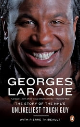 Georges Laraque - The Story Of The NHL's Unlikeliest Tough Guy ebook by Georges Laraque