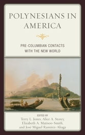 Polynesians in America - Pre-Columbian Contacts with the New World ebook by Andrew C. Clarke,María-Auxiliadora Cordero,Roger C. Green,Geoffrey Irwin,Kathryn A. Klar,Daniel Quiróz,Richard Scaglion,Marshall I. Weisler