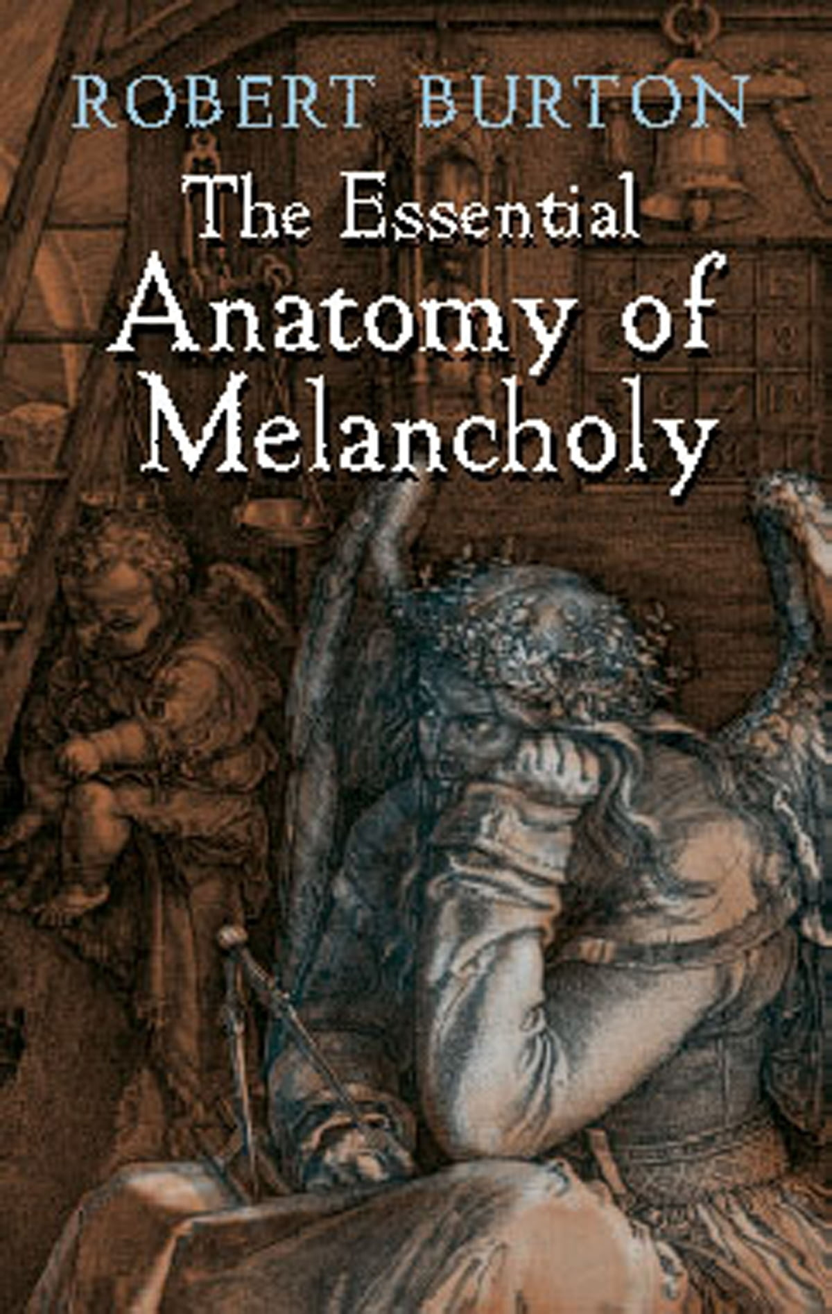 The Essential Anatomy Of Melancholy Ebook By Robert Burton