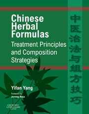 Chinese Herbal Formulas: Treatment Principles and Composition Strategies ebook by Yifan Yang