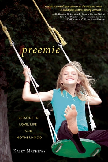 Preemie - Lessons in Love, Life, and Motherhood ebook by Kasey Mathews