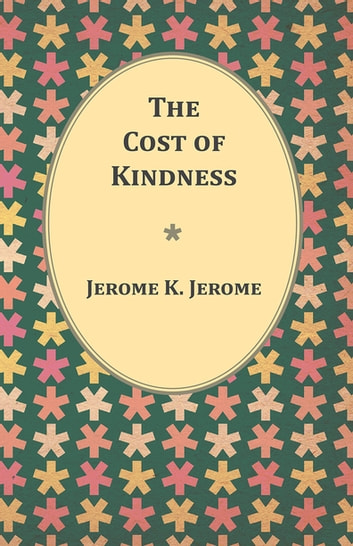 The Cost of Kindness ebook by Jerome K. Jerome